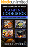 Camping Cookbook Beyond Marshmallows and Hot Dogs: Foil Packet – Grilling – Campfire Cooking – Dutch Oven (Camp Cooking 11)