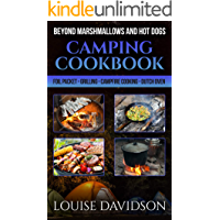 Camping Cookbook Beyond Marshmallows and Hot Dogs: Foil Packet – Grilling – Campfire Cooking – Dutch Oven (Camp Cooking…