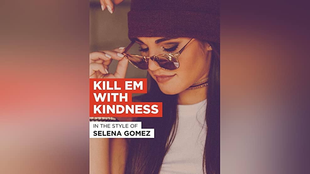 Kill Em With Kindness in the Style of Selena Gomez