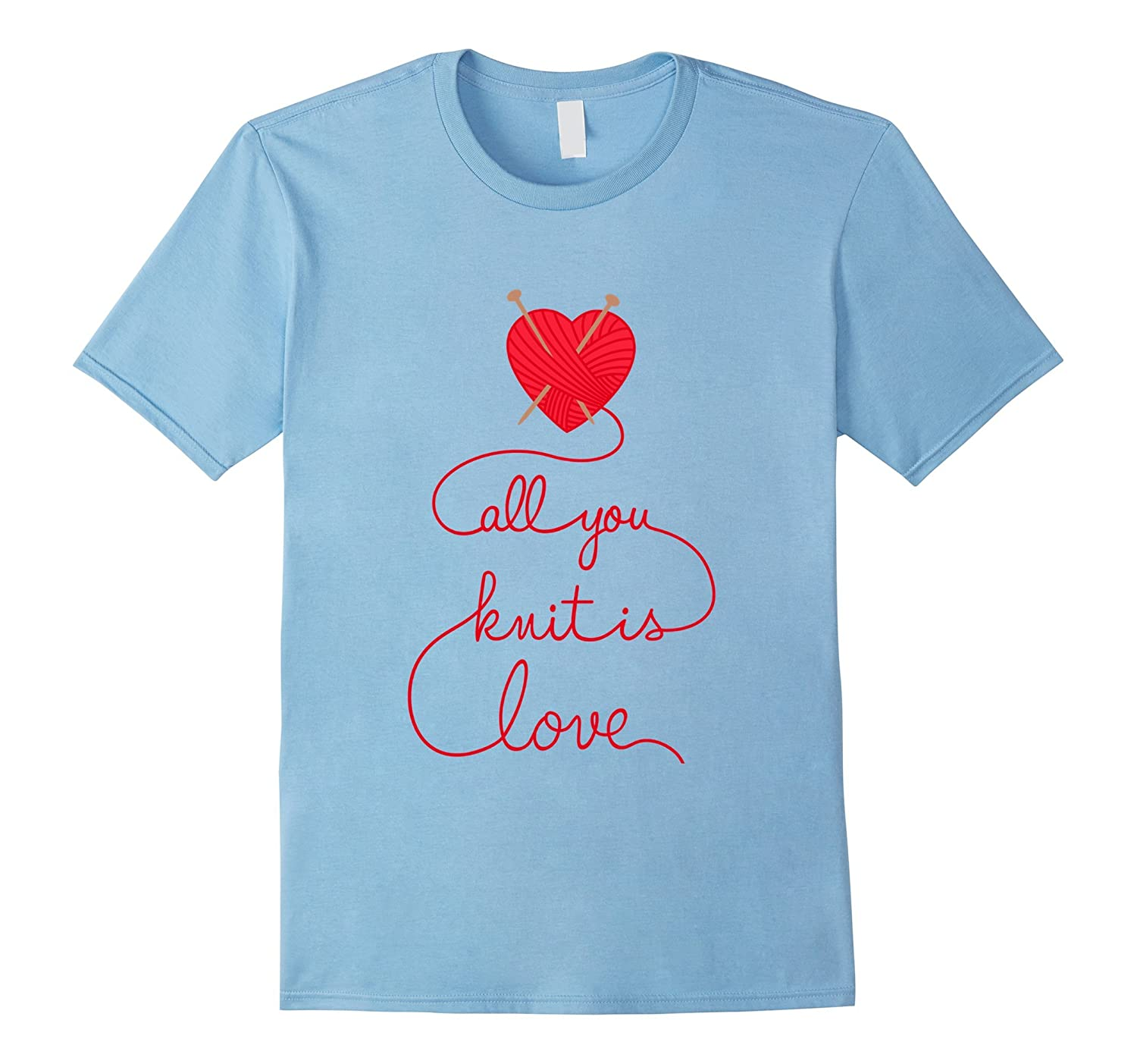All You Knit is Love The Tshirt for Knitting Lovers-TD
