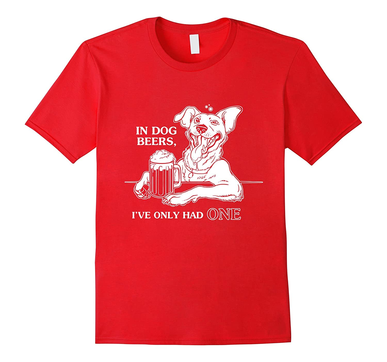 Dog T-shirt  In dog beers Ive only had one-Vaci