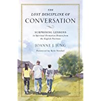 The Lost Discipline Of Conversation: Surprising Lessons In Spiritual Formation Drawn From The English Puritans