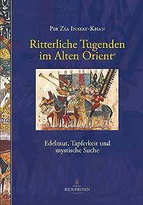 Ritterliche Tugenden Im Alten Orient: Edelmut, Tapferkeit und mystische Suche (German Edition)