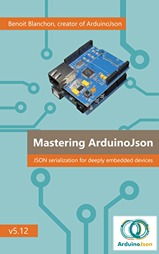 Mastering ArduinoJson: Efficient JSON serialization for deeply embedded systems