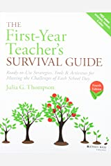The First-Year Teacher's Survival Guide: Ready-to-Use Strategies, Tools & Activities for Meeting the Challenges of Each School Day (J-B Ed: Survival Guides) Paperback