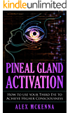 Pineal Gland Activation: How To Use Your Third Eye To Achieve Higher Consciousness