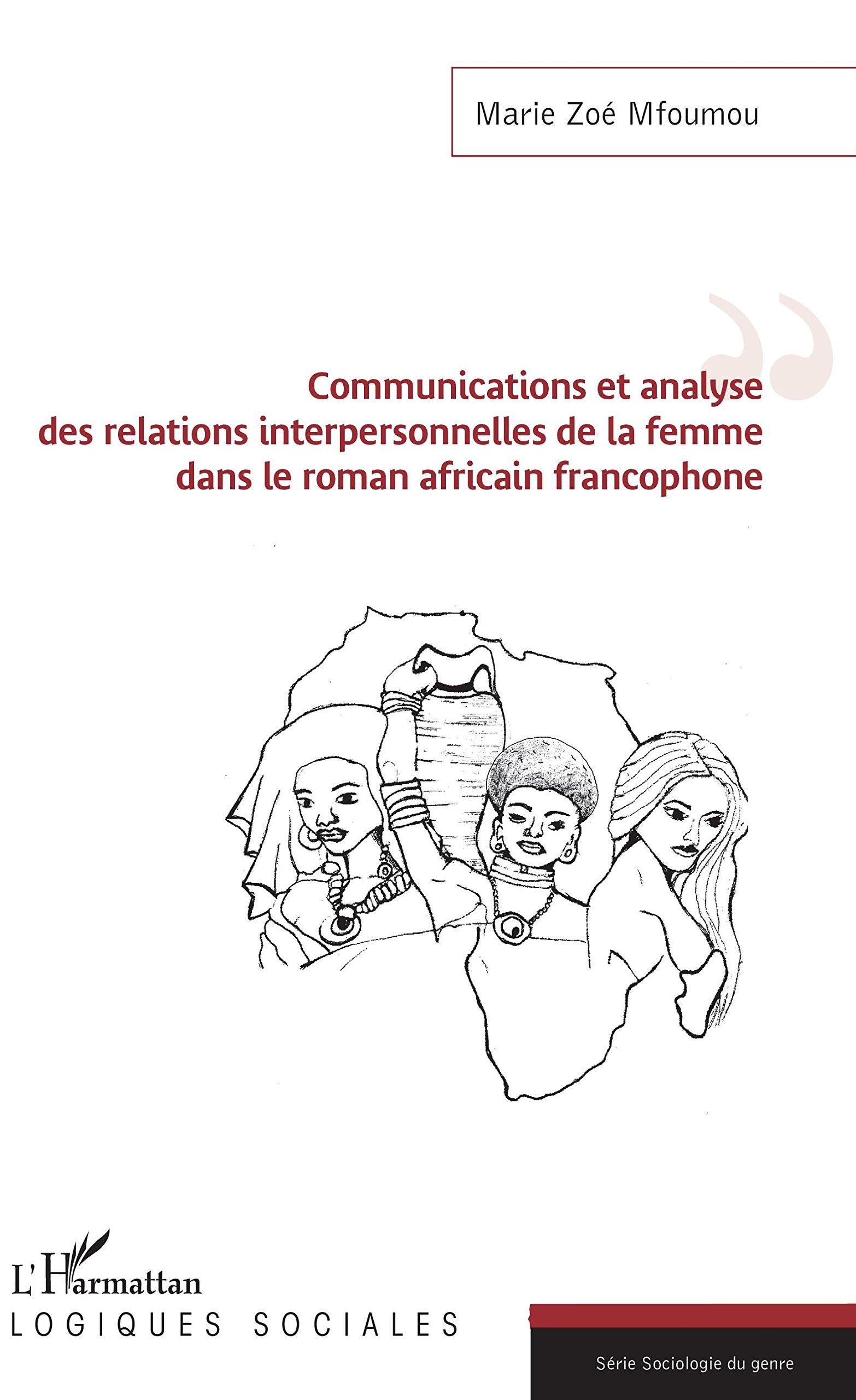 Communications et analyse des relations interpersonnelles de la femme dans le roman africain francophone (French Edition) PDF