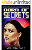 Born of Secrets: Book 2 of the Replicated Trilogy