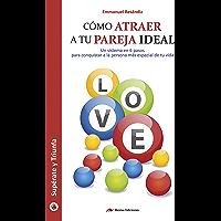 Cómo atraer a tu pareja ideal: Encuentra el amor en 6 pasos (Supérate y triunfa nº 5)