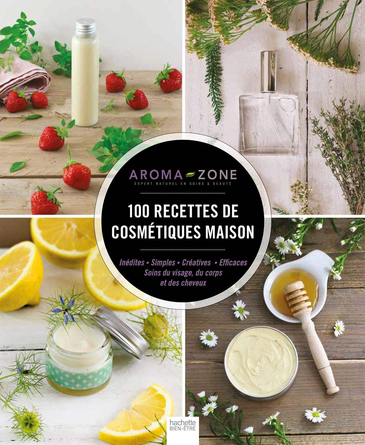 Amazon.fr - 100 recettes de cosmétiques maison - Aroma-Zone - Livres 74edcdfec691