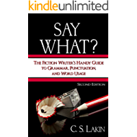 Say What? Second Edition: The Fiction Writer's Handy Guide to Grammar, Punctuation, and Word Usage