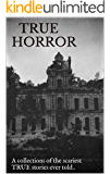 True Horror: A collection of the scariest TRUE stories ever told..