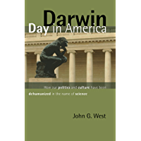 Darwin Day in America: How Our Politics and Culture Have Been Dehumanized in the Name of Science (English Edition)