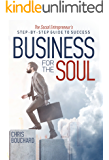 Business for the Soul: The Entrepreneur's Step-by-Step Guide to Success