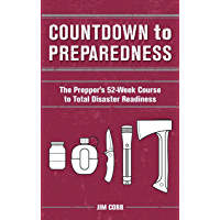 Countdown to Preparedness: The Prepper's 52 Week Course to Total Disaster Readiness (English Edition)