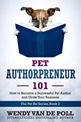 Pet Authorpreneur 101: How to Become a Successful Pet Author and Grow Your Business (The Pet Biz Series Book 3) Kindle Edition