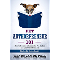 Pet Authorpreneur 101: How to Become a Successful Pet Author and Grow Your Business (The Pet Biz Series Book 3) (English Edition)