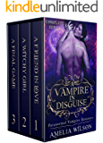 A Vampire in Disguise Complete Series: Paranormal Vampire Romance