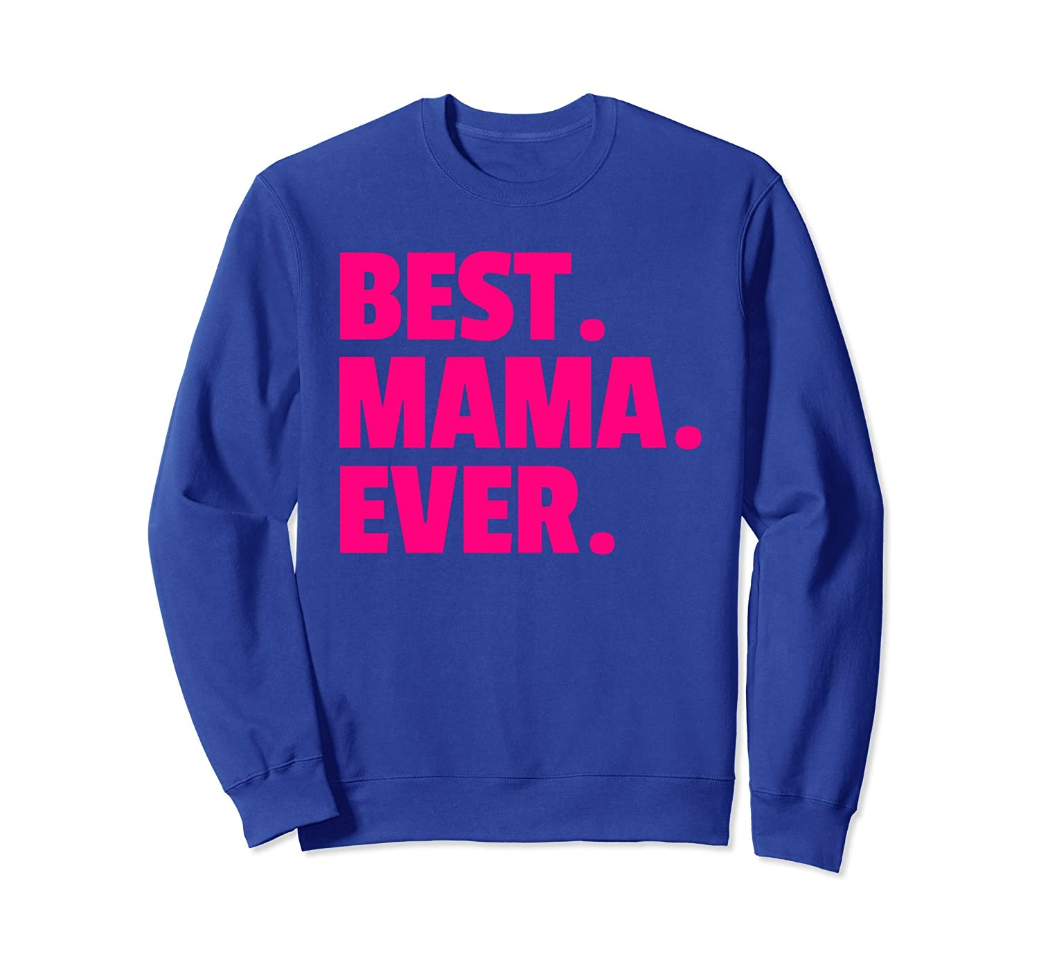 BEST MAMA EVER SWEATSHIRT GIFT MOTHER'S DAY MOM GIFT-mt