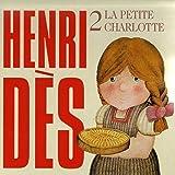 Henri Dès, vol. 2 : La petite Charlotte (14 chansons et leurs versions instrumentales)
