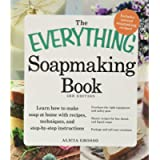 The Everything Soapmaking Book: Learn How to Make Soap at Home with Recipes, Techniques, and Step-by-Step Instructions…