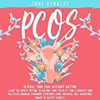 PCOS: Reverse Your PCOS Without Dieting: Learn the Simple Method to Restore Your Fertility and Eliminate Your Polycystic Ovarian Syndrome Symptoms Using Powerful New Discoveries Shown to Achieve Results