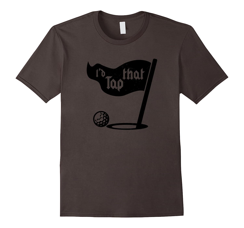 I'd Tap That Golf T-Shirt-TH