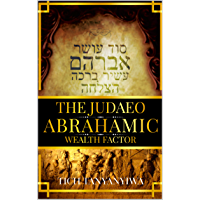 The Judaeo Abrahamic Wealth Factor: The Wealth Secrets Of The Jews (The Wealth Trilogy Book 1) (English Edition)