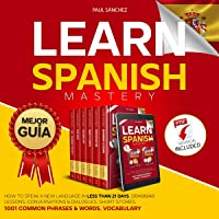Learn Spanish Mastery: How to Speak a New Language in Less than 21 Days. Grammar Lessons, Conversations & Dialogues…