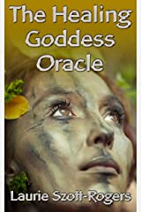 The Healing Goddess Oracle Kindle Edition