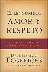 El lenguaje de amor y respeto: Descifra el código de la comunicación con tu cónyuge (Spanish Edition) Kindle Edition