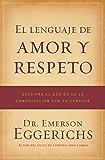 El lenguaje de amor y respeto: Descifra el código de la comunicación con tu cónyuge (Spanish Edition)