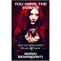 You Have the Power: NEW AGE WITCHCRAFT Rituals and Spells (Benandanti Book 1720) (English Edition)