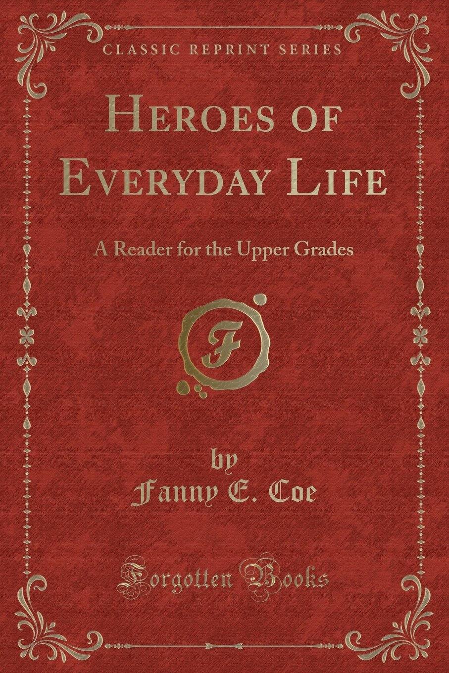 Download Heroes of Everyday Life: A Reader for the Upper Grades (Classic Reprint) ebook