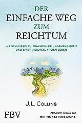Der einfache Weg zum Reichtum: Ihr Schlüssel zu finanzieller Unabhängigkeit und einem reichen, freien Leben (German Edition) Kindle Edition