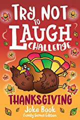 Try Not to Laugh Challenge Thanksgiving Joke Book Family Games Edition: for Boys & Girls, A Funny Holiday Interactive Game for Families, One Liners,  Knock Knocks, Riddles & Silly Jokes for Kids, Kindle Edition