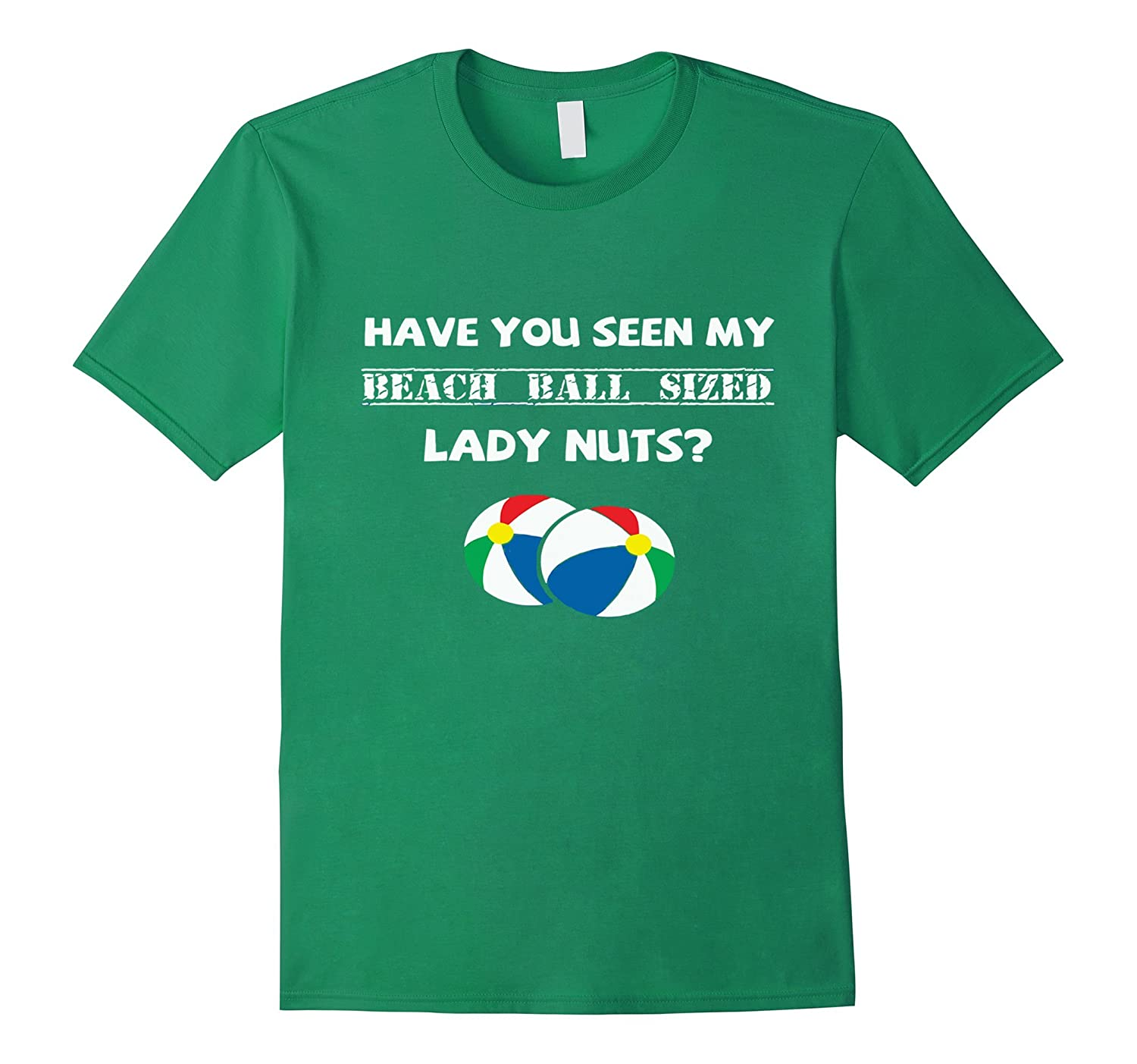 lady nut have you seen my beach ball sized 2017 t shirt-CD