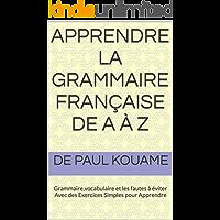 apprendre la grammaire française de A à Z: Grammaire,vocabulaire et les fautes à éviter Avec des Exercices Simples pour Apprendre (French Edition)
