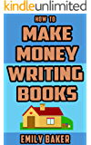 How to Make Money Writing Books: A Guide to Writing Great Fiction and the Business of Self-Publishing (Emily Baker Writing Skills and Reference Guides Book 3) (English Edition)