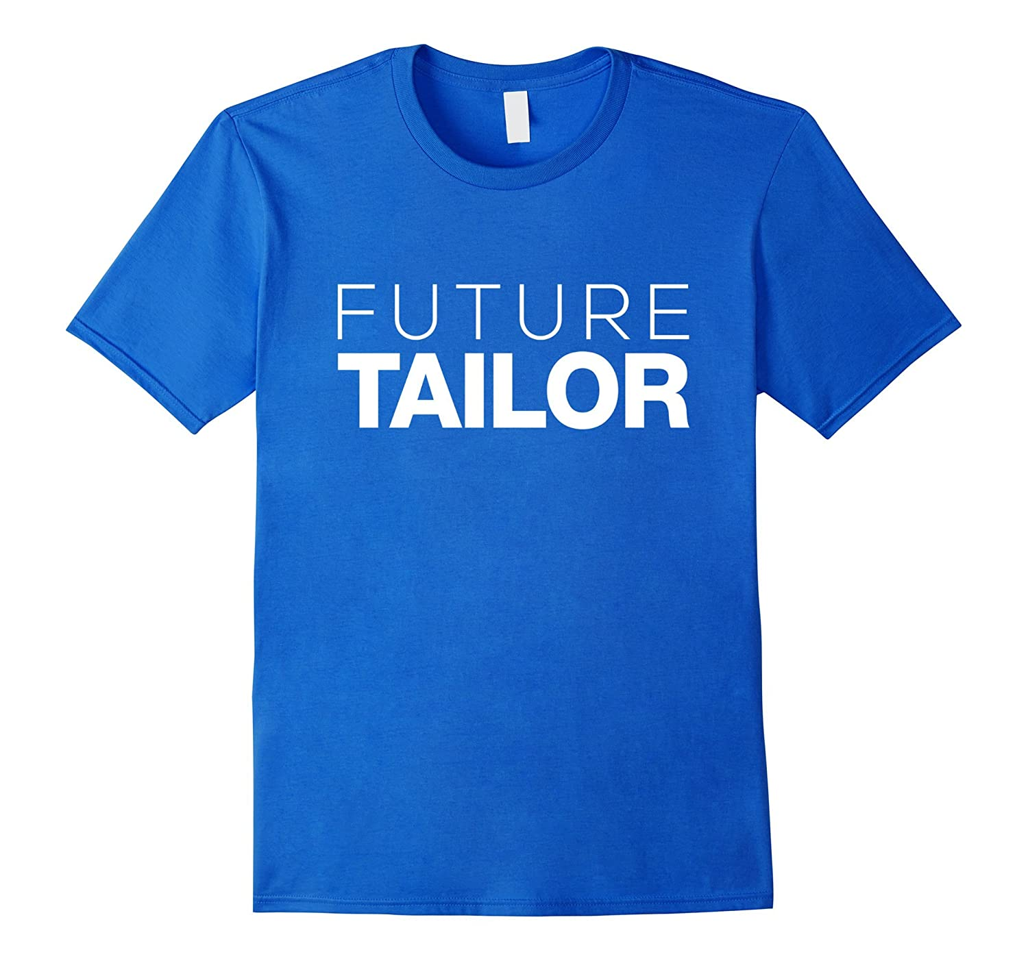Future Tailor Funny T-Shirt-TD