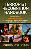 Terrorist Recognition Handbook: A Practitioner's Manual for Predicting and Identifying Terrorist Activities, Second…