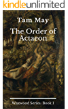 The Order of Actaeon: Waxwood Series: Book 1