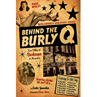 Behind the Burly Q: The Story of Burlesque in America book cover