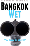 Bangkok Wet: Gritty, hard-boiled, noir, crime fiction about a Bangkok mafia family. (Bangkok Series Book 2)