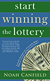 Start Winning The Lottery - Powerful Strategies for Winning at Powerball, Mega Millions, Scratch, and Most Other Lotto Games