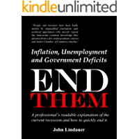 Inflation, Unemployment, and Government Deficits: End Them: An economist's readable explanation of America's economic malaise and how to quickly end it (English Edition)