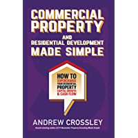 Commercial Property and Residential Development Made Simple: How to supercharge your residential property capital growth and cash flow