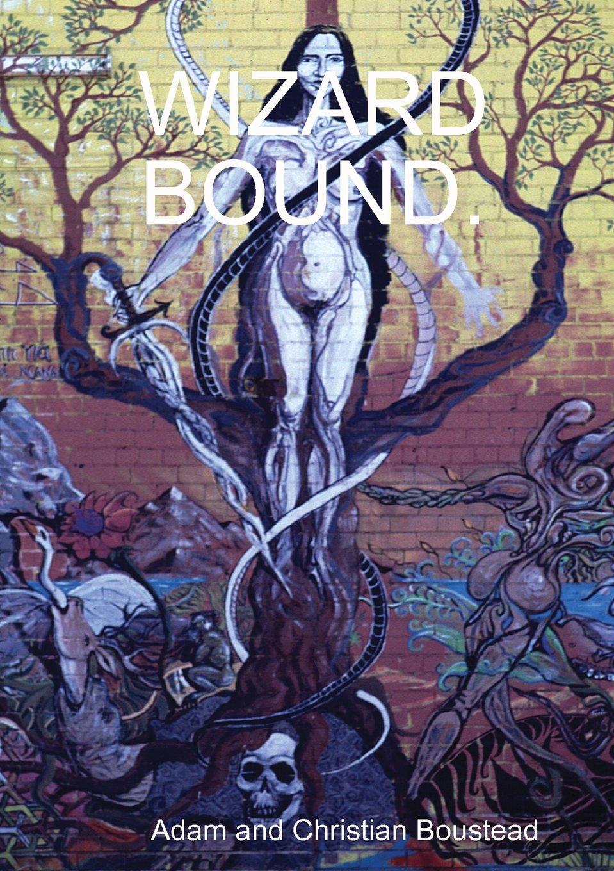 Wizard Bound: Adam And Christian Boustead: 9781291745894: Amazon: Books