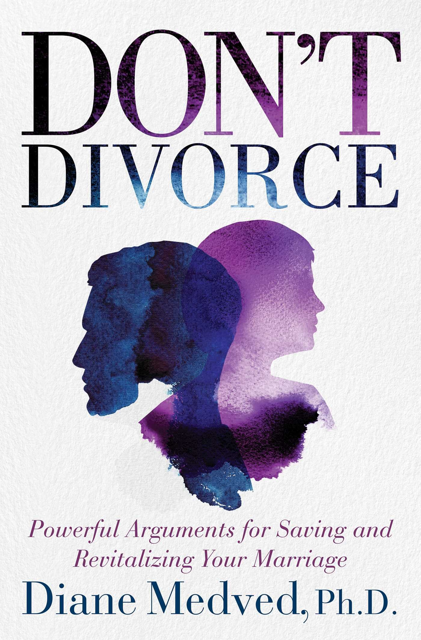 Powerful Arguments for Saving and Revitalizing Your Marriage Dont Divorce