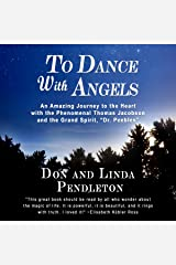 To Dance with Angels: An Amazing Journey to the Heart with the Phenomenal Thomas Jacobson and the Grand Spirit, Dr. Peebles Audible Audiobook